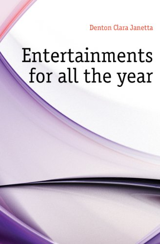 Entertainments for all the year, (Granger index reprint series): Denton, Clara Janetta (Fort)
