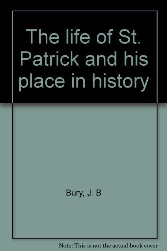 The life of St. Patrick and his place in history (0836966066) by J. B Bury