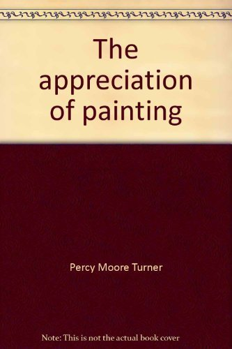 The Appreciation of Painting: Turner, Percy Moore