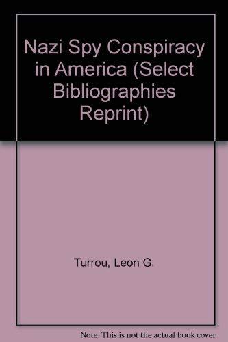 Nazi Spy Conspiracy in America (Select Bibliographies: Turrou, Leon G.