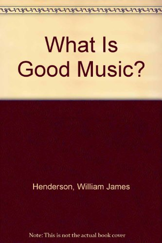 What Is Good Music?: Henderson, William James