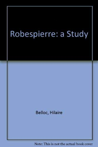 Robespierre a Study: Belloc, Hilaire