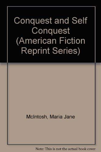 CONQUEST AND SELF-CONQUEST: Maria J. (Maria Jane) McIntosh