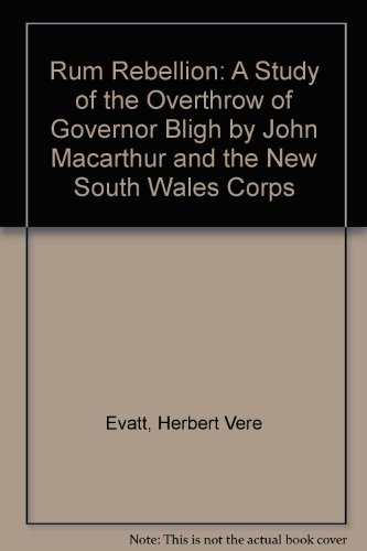 9780836971095: Rum Rebellion: A Study of the Overthrow of Governor Bligh by John Macarthur and the New South Wales Corps