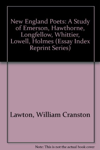 New England Poets: A Study of Emerson, Hawthorne, Longfellow, Whittier, Lowell, Holmes (Essay Index...