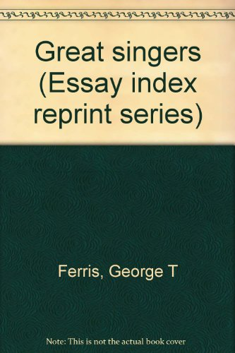 Great singers (Essay index reprint series): Ferris, George T