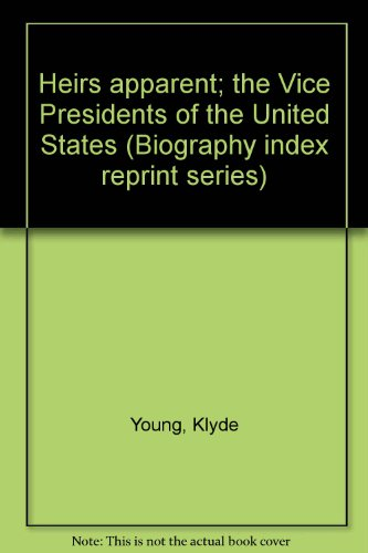 Heirs apparent; the Vice Presidents of the United States (Biography index reprint series): Klyde ...