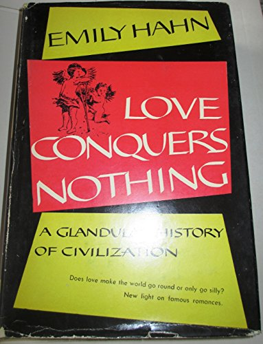 Love Conquers Nothing: A Glandular History of Civilization (Biography index reprint series) (9780836980622) by Emily Hahn