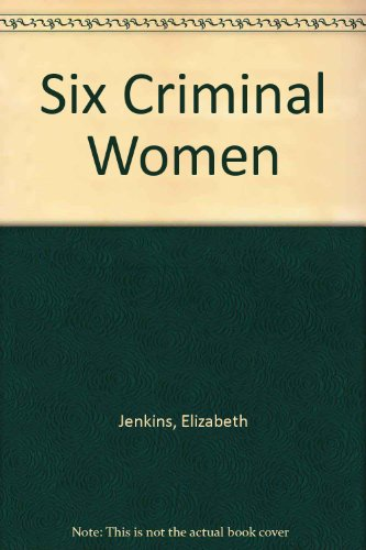 Six Criminal Women (Biography index reprint series) (0836980697) by Elizabeth Jenkins
