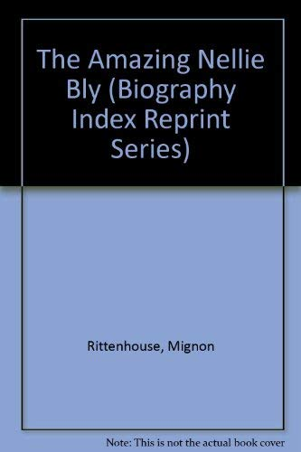 The Amazing Nellie Bly (Biography Index Reprint Series): Mignon Rittenhouse