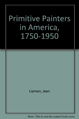 Primitive Painters in America, 1750-1950 (Biography Index Reprint Series) (9780836981001) by Jean Lipman; Alice Winchester