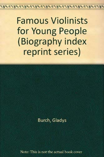Famous Violinists for Young People (Biography index reprint series): Burch, Gladys
