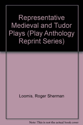 Representative Medieval and Tudor Plays (Play Anthology Reprint Series) (0836982029) by Loomis, Roger Sherman