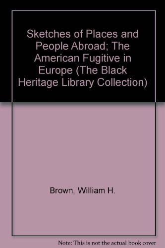 9780836987058: Sketches of Places and People Abroad; The American Fugitive in Europe (The Black Heritage Library Collection)