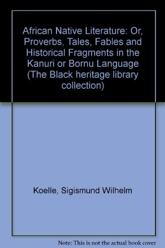 African Native Literature, or Proverbs, Tales, Fables: Sigisund W. Koelle