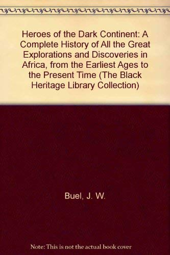Heroes of the Dark Continent: A Complete History of All the Great Explorations and Discoveries in ...