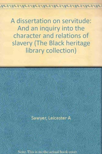 A dissertation on servitude: And an inquiry into the character and relations of slavery (The Black ...