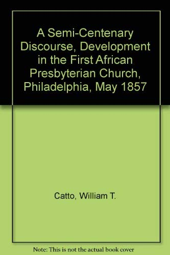 9780836987843: A Semi-Centenary Discourse, Development in the First African Presbyterian Church, Philadelphia, May 1857 (The Black heritage library collection)