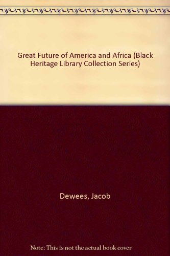 Great Future of America and Africa (Black Heritage Library Collection Series): Dewees, Jacob