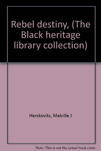 Rebel destiny, (The Black heritage library collection): Herskovits, Melville J