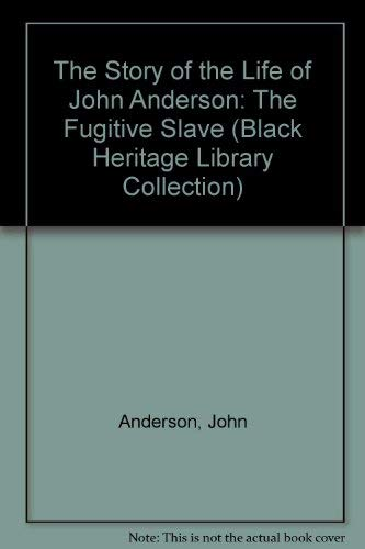 The Story of the Life of John Anderson: The Fugitive Slave (Black Heritage Library Collection): ...