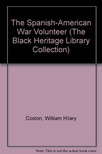 The Spanish-American War Volunteer (The Black Heritage Library Collection): Coston, William Hilary