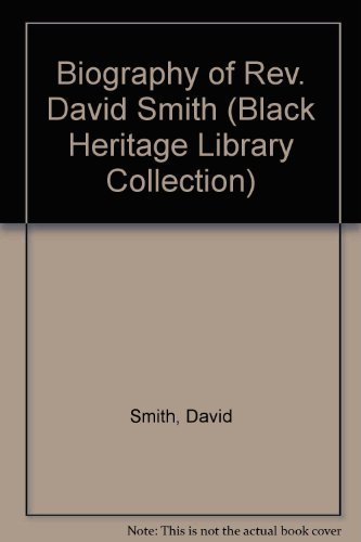 Biography of Rev. David Smith (Black Heritage Library Collection): David Smith, Daniel Alexander ...