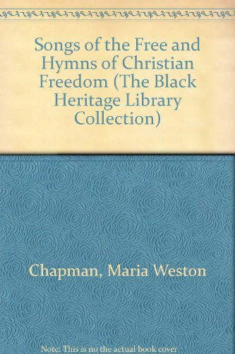 Songs of the Free and Hymns of Christian Freedom (The Black Heritage Library Collection): Chapman, ...