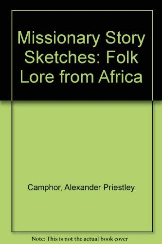 Missionary Story Sketches: Folk Lore from Africa (The Black heritage library collection): Camphor, ...