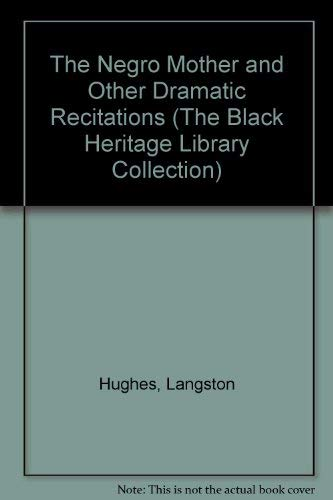 The Negro Mother and Other Dramatic Recitations (The Black Heritage Library Collection): Hughes, ...