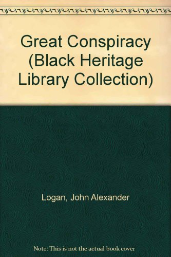 Great Conspiracy (Black Heritage Library Collection): Logan, John Alexander