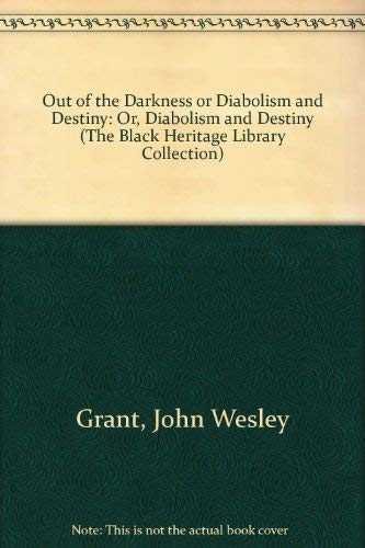 Out of the Darkness or Diabolism and Destiny: Or, Diabolism and Destiny (The Black Heritage Library...