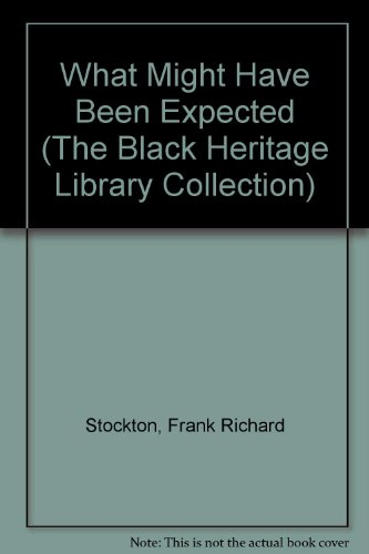 What Might Have Been Expected (The Black Heritage Library Collection): Stockton, Frank Richard