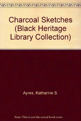 Charcoal Sketches: Stories of the Present-Day Southern Negro (Black Heritage Library Collection) ...