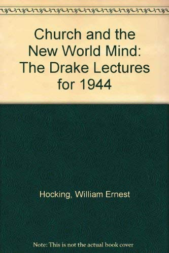 Church and the New World Mind: The Drake Lectures for 1944: William Ernest Hocking