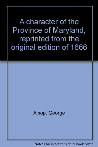 A character of the Province of Maryland, reprinted from the original edition of 1666: Alsop, George