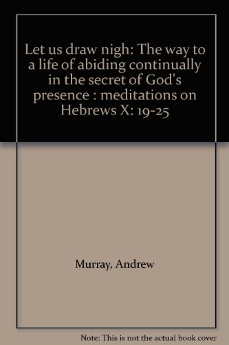 Let us draw nigh: The way to a life of abiding continually in the secret of God's presence : meditations on Hebrews X: 19-25 (9780837009957) by Andrew Murray