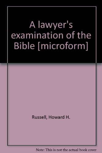 A lawyer's examination of the Bible [microform]: Howard H. Russell,