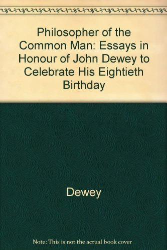 The Philosopher of the Common Man: Essays in Honor of John Dewey to Celebrate His Eightieth Birthday (0837100593) by Dewey