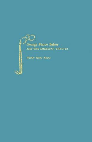 George Pierce Baker and the American Theatre: Wisner Payne Kinne