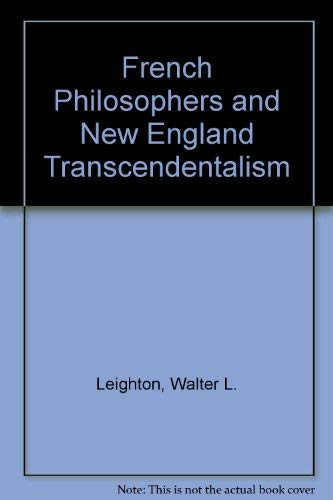 French Philosophers and New-England Transcendentalism: Leighton, Walter Leatherbee