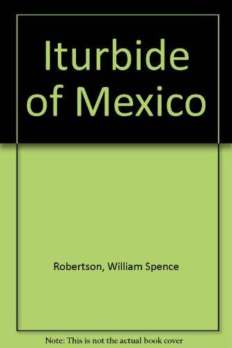 9780837102030: Iturbide of Mexico