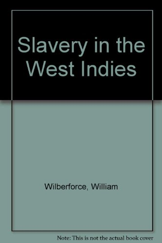 Slavery in the West Indies: Wilberforce, William