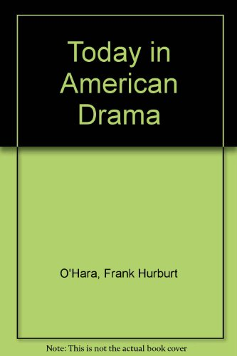 Today in American Drama.: O'Hara, Frank Hurburt