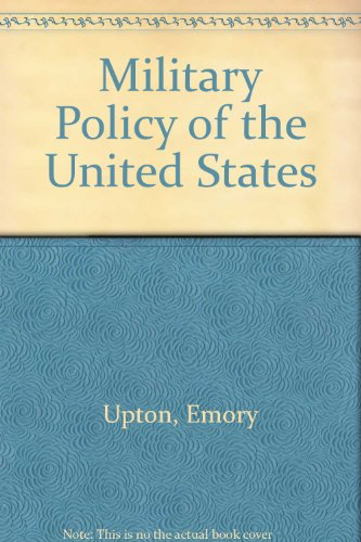 The Military Policy of the United States: Upton, Emory