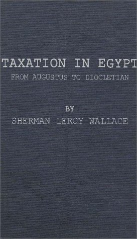 Taxation in Egypt from Augustus to Diocletian. (Princeton University Studies in Papyrology)