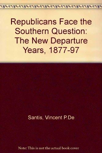 Republicans Face the Southern Question -- The New Departure Years, 1877-1897: De Santis, Vincent P.