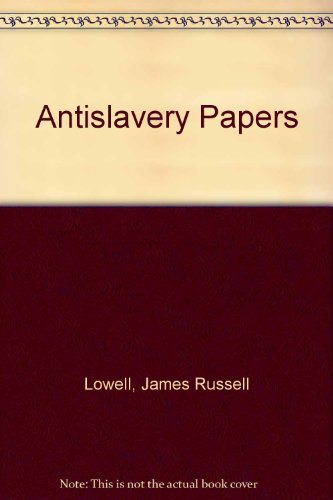 Antislavery Papers: James Russell Lowell
