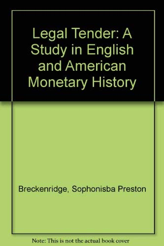 Legal Tender: A Study in English and American Monetary History: S. P. Breckenridge