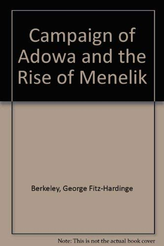 The campaign of Adowa and the rise of Menelik,: Berkeley, G. F.-H
